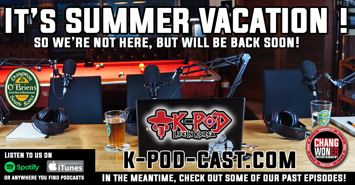 Summer Vacation for US at K-PoD!